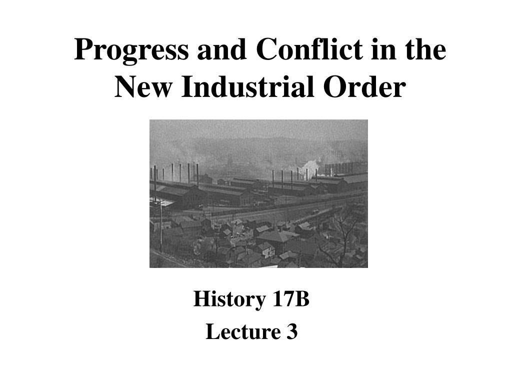 progress and conflict in the new industrial order l.