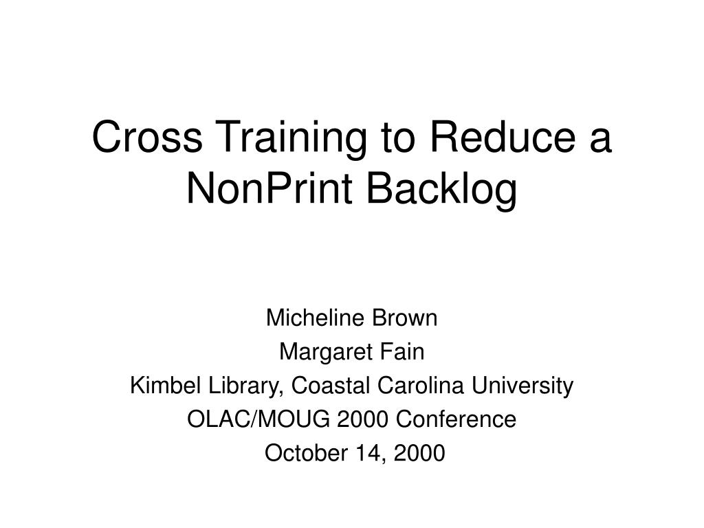cross training to reduce a nonprint backlog l.