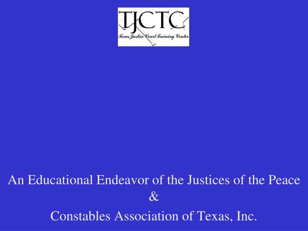an educational endeavor of the justices of the peace constables association of texas inc l.