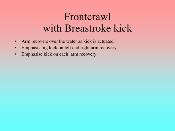 Frontcrawl with breastroke kick