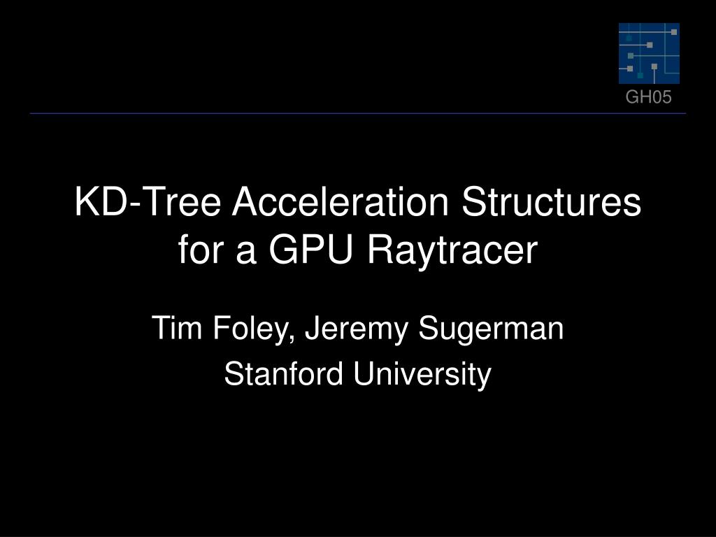 kd tree acceleration structures for a gpu raytracer l.