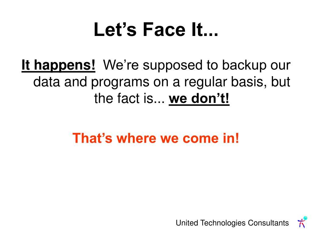Let's Face It...