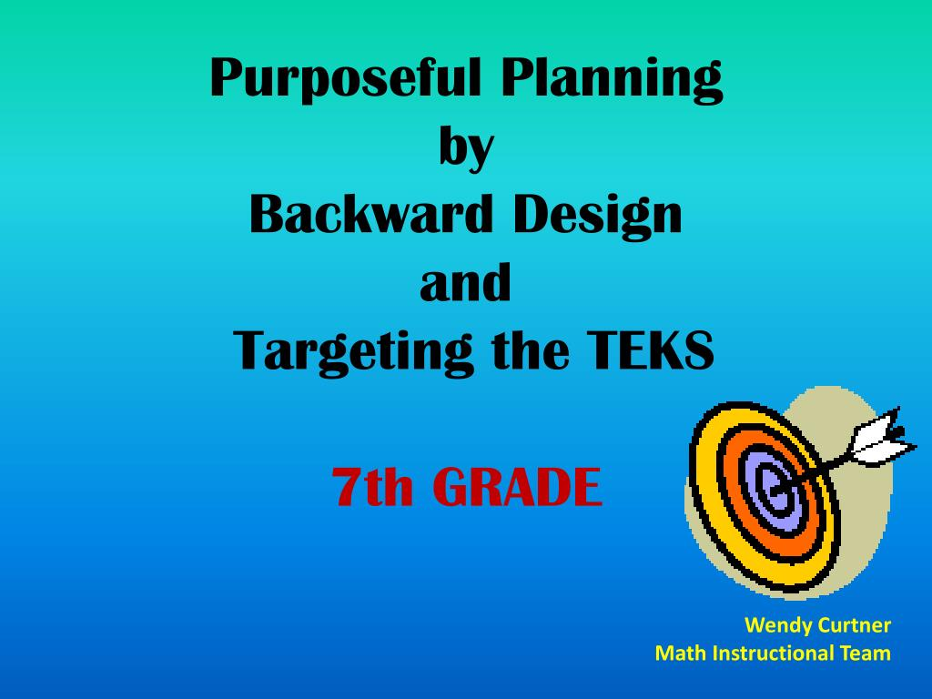 Ppt Purposeful Planning By Backward Design And Targeting The Teks 7th Grade Powerpoint Presentation Id 202327