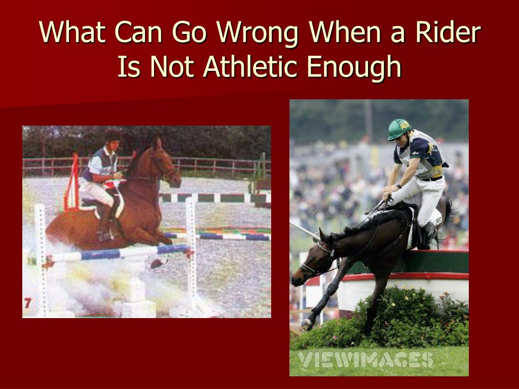 What Can Go Wrong When a Rider Is Not Athletic Enough