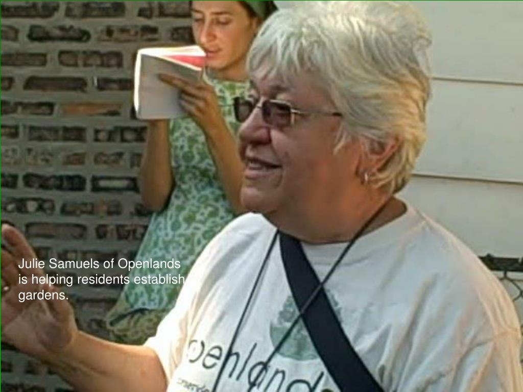 Julie Samuels of Openlands is helping residents establish gardens.