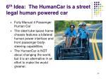 6 th idea the humancar is a street legal human powered car