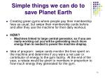 simple things we can do to save planet earth