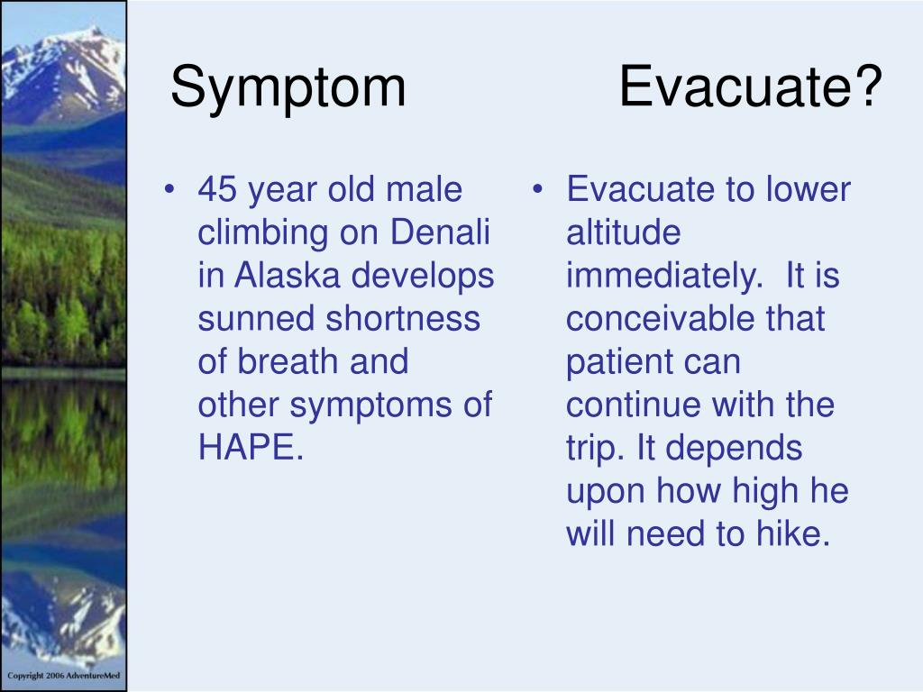 45 year old male climbing on Denali in Alaska develops sunned shortness of breath and other symptoms of HAPE.