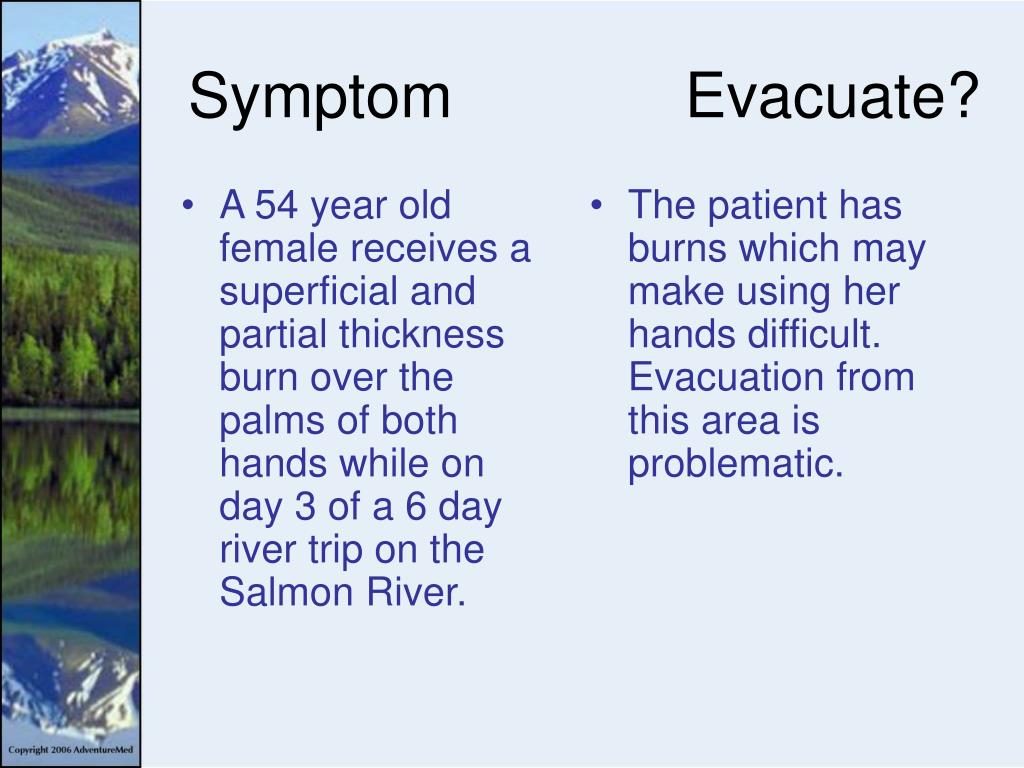 A 54 year old female receives a superficial and partial thickness burn over the palms of both hands while on  day 3 of a 6 day river trip on the Salmon River.