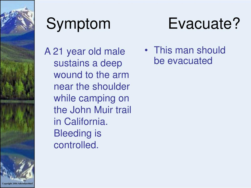 A 21 year old male sustains a deep wound to the arm near the shoulder while camping on the John Muir trail in California.  Bleeding is controlled.