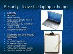 security leave the laptop at home