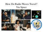 how do radio waves travel via space