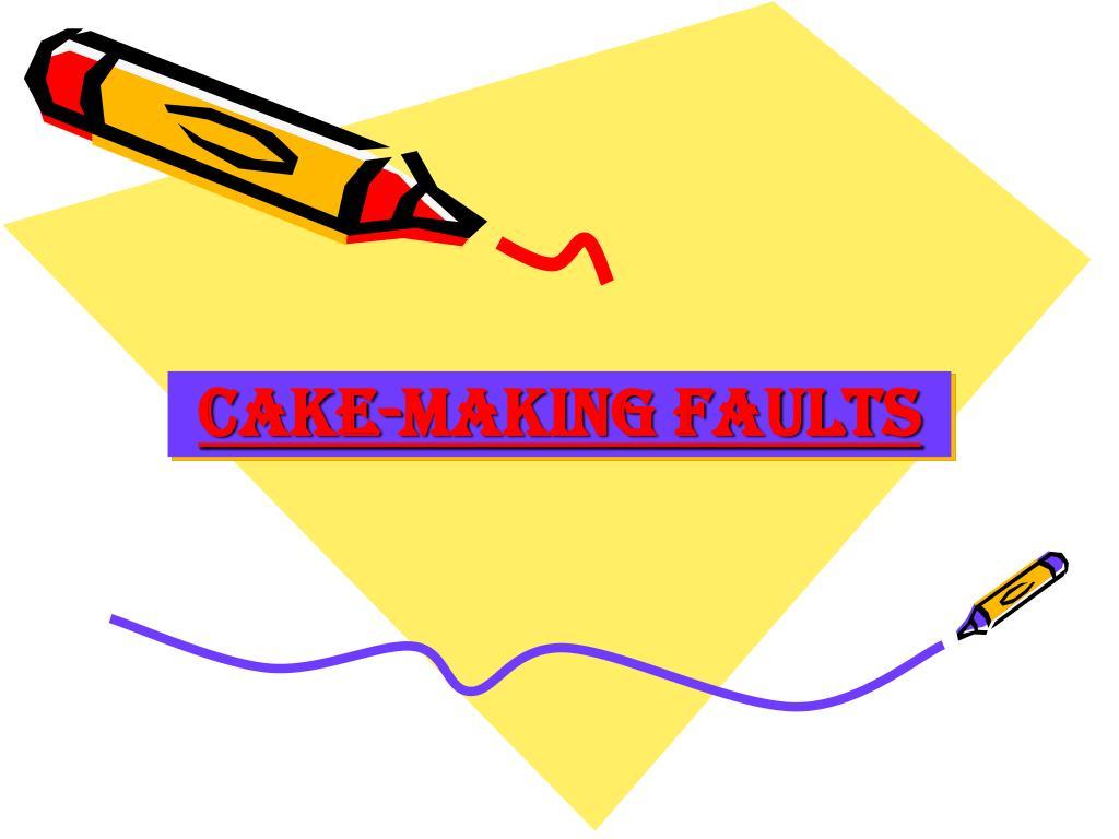 cake making faults l.