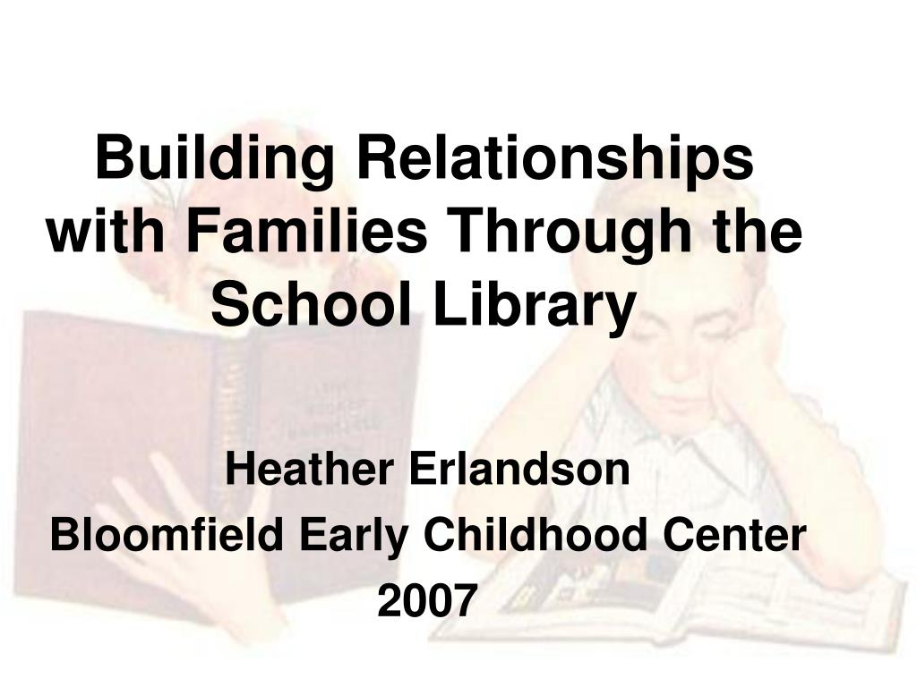 building relationships with families through the school library l.