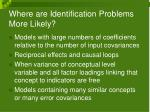 where are identification problems more likely
