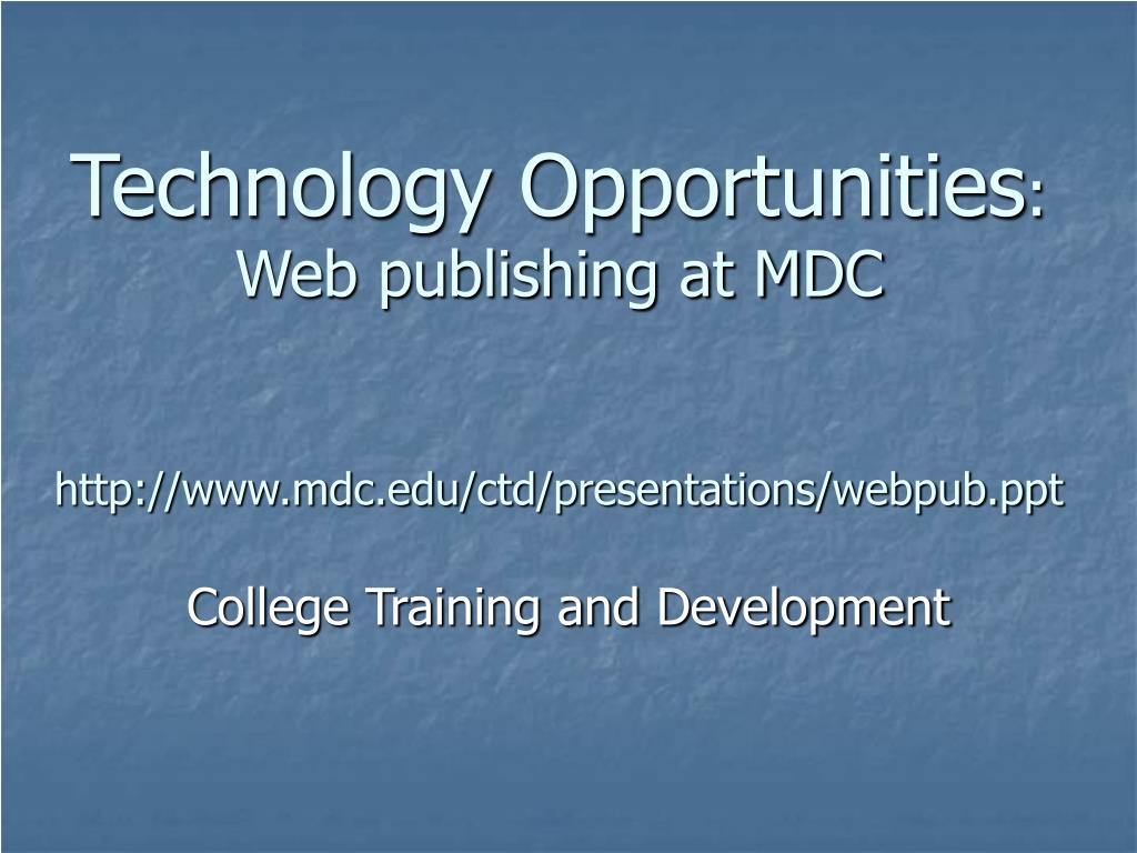 technology opportunities web publishing at mdc http www mdc edu ctd presentations webpub ppt l.