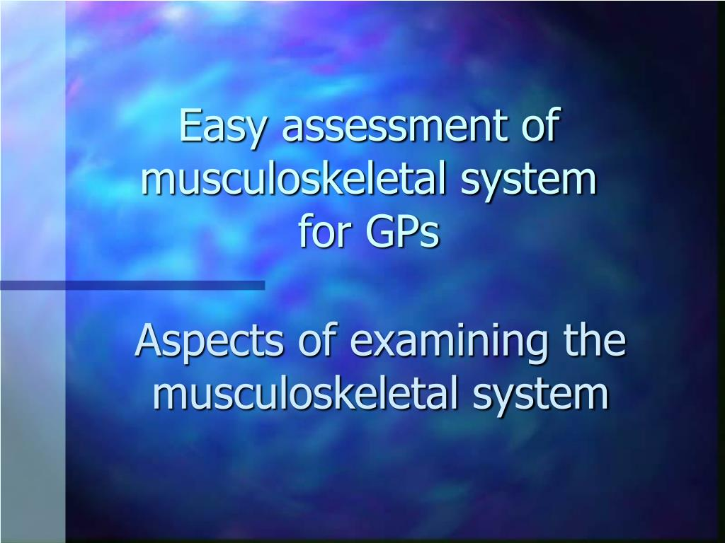 easy assessment of musculoskeletal system for gps l.