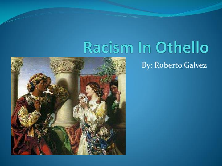 tackling on racism in othello by william shakespeare A short william shakespeare biography describes william shakespeare's life, times, and work also explains the historical and literary context that influenced othello.