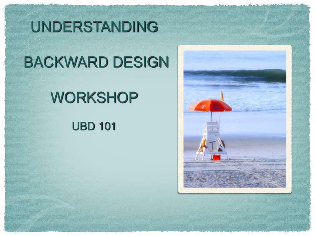understanding backward design workshop ubd 101 l.