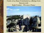 castle at les baux constructed as a refuge from saracen raids eight century provence france