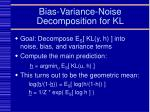 bias variance noise decomposition for kl