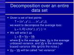 decomposition over an entire data set