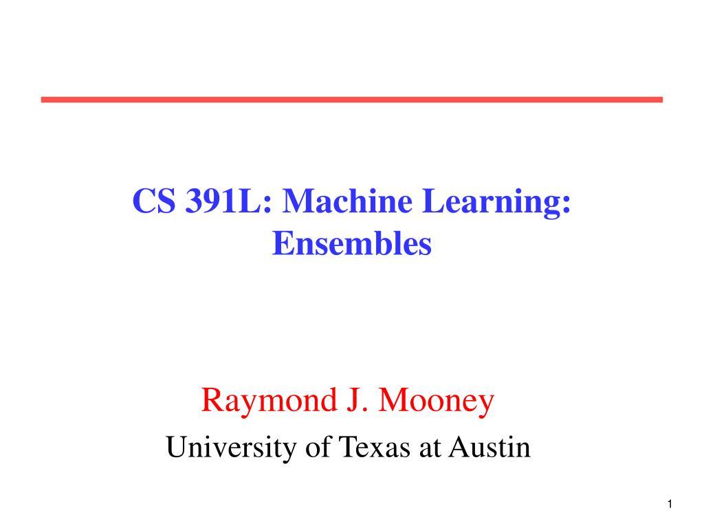 cs 391l machine learning ensembles l.