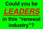 could you be leaders in this renewal industry