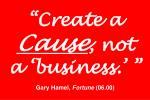 create a cause not a business gary hamel fortune 06 00