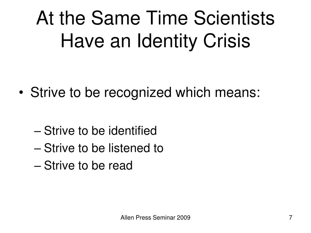 At the Same Time Scientists Have an Identity Crisis