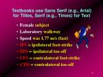 textbooks use sans serif e g arial for titles serif e g times for text
