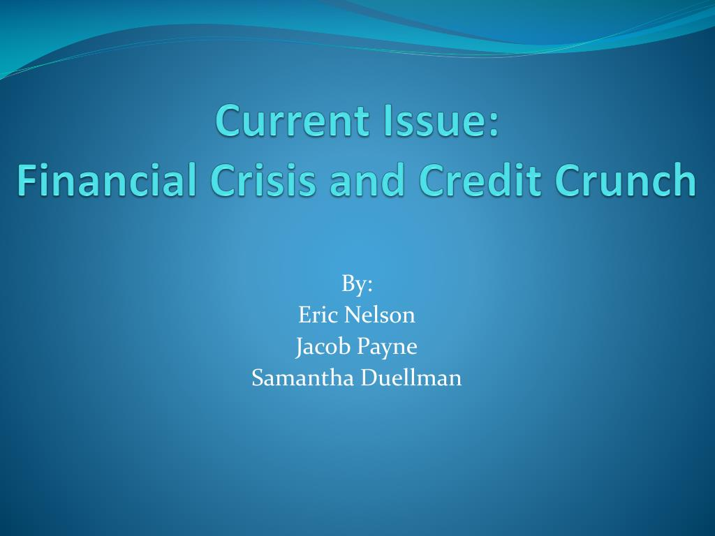 current issue financial crisis and credit crunch l.