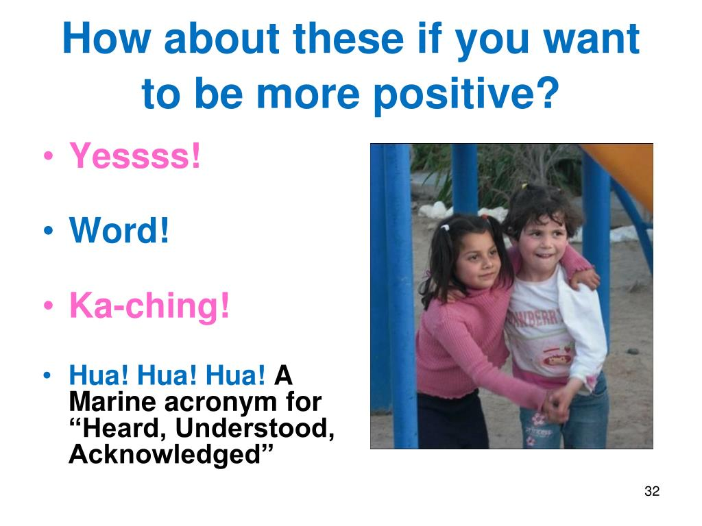 How about these if you want to be more positive?