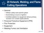 20 hotwork welding and flame cutting operations