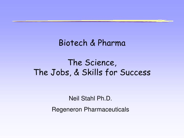 Biotech pharma the science the jobs skills for success