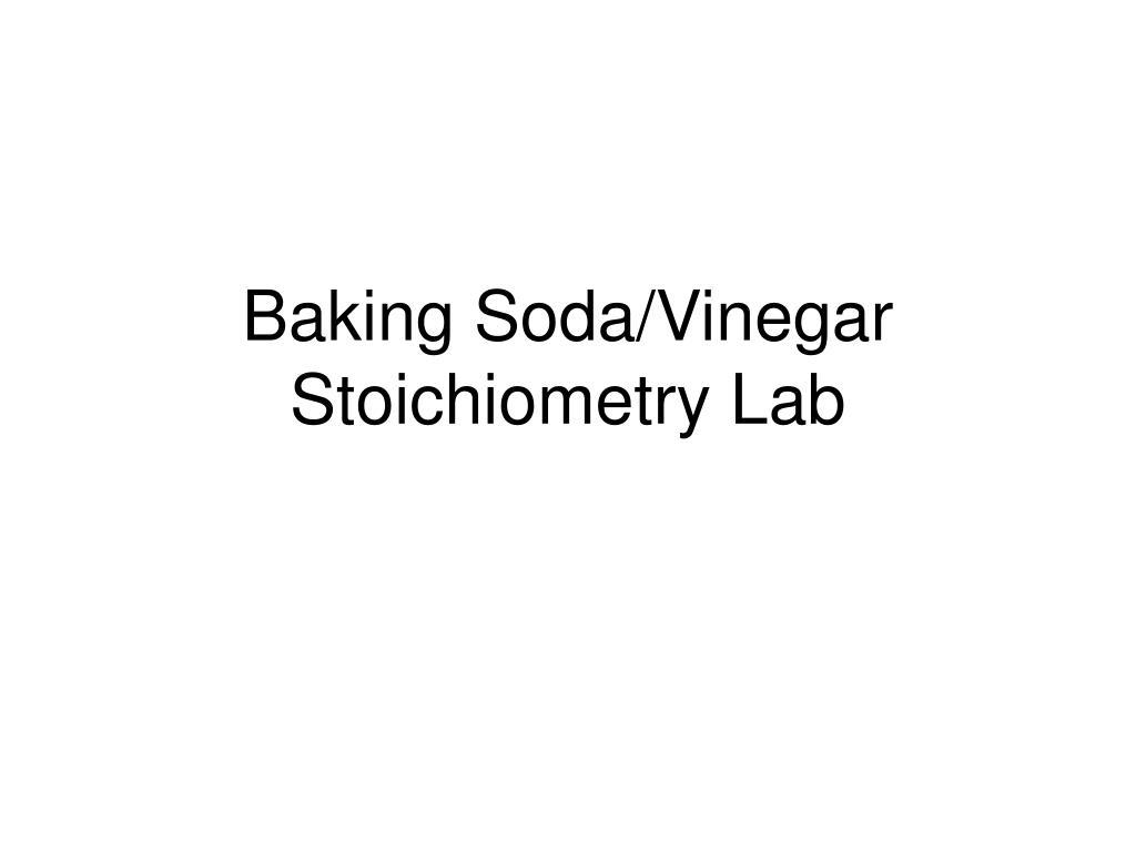 PPT - Baking Soda/Vinegar Stoichiometry Lab PowerPoint