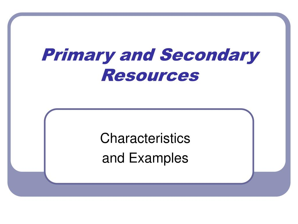 primary and secondary resources l.