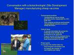 conversation with a biotechnologist site development manager manufacturing sheep vaccines