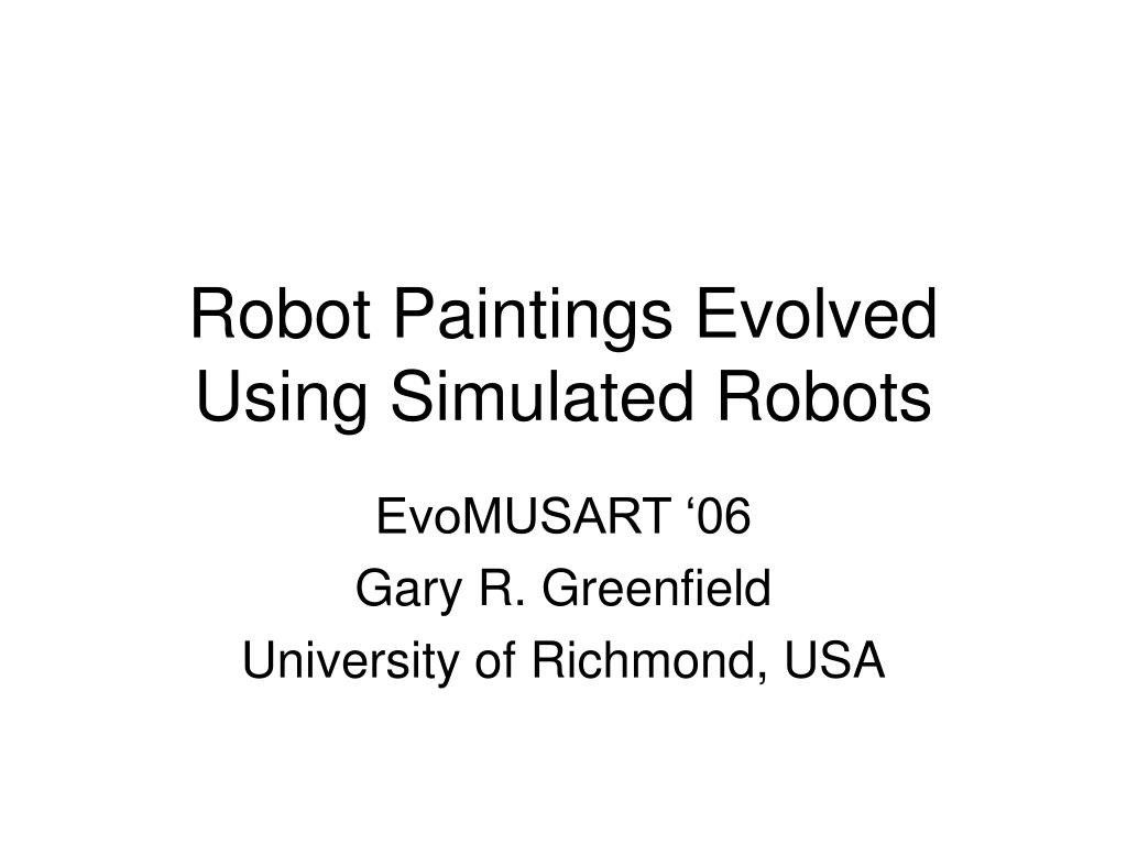 robot paintings evolved using simulated robots l.