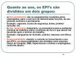 quanto ao uso os epi s s o divididos em dois grupos