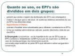 quanto ao uso os epi s s o divididos em dois grupos31