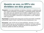 quanto ao uso os epi s s o divididos em dois grupos35