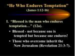 he who endures temptation james 1 12 16