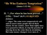 he who endures temptation james 1 12 166