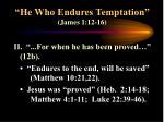he who endures temptation james 1 12 168