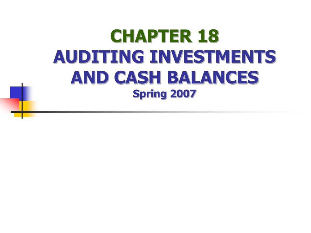 chapter 18 auditing investments and cash balances spring 2007 l.
