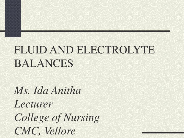 fluid and electrolyte balances ms ida anitha lecturer college of nursing cmc vellore n.