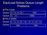 equiload solves queue length problems