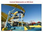 carnival waterworks on spa deck