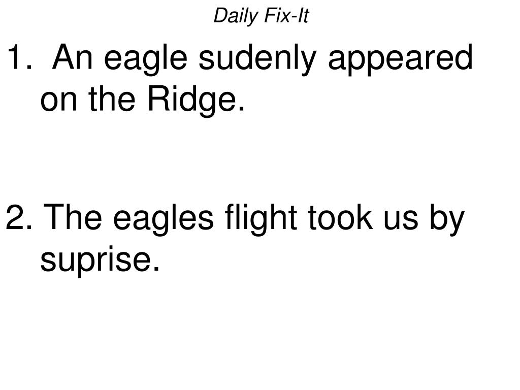 daily fix it 1 an eagle sudenly appeared on the ridge 2 the eagles flight took us by suprise l.